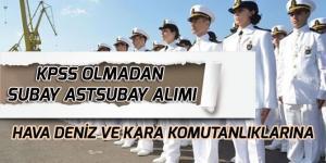 TSK Kara, Deniz, Hava Komutanlığına KPSS'siz Subay Astsubay Alımı