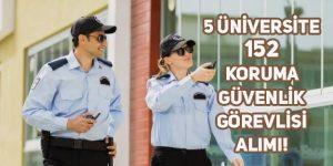 5 Üniversite 152 Güvenlik Görevlisi Başvurusu Bugün Son!